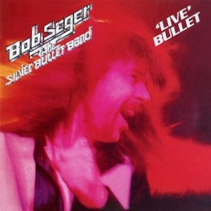 Bob Seger & The Silver Bullet Band Live Bullet