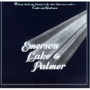 Welcome Back My Friends, To The Show That Never Ends... Ladies And Gentlemen, Emerson, Lake & Palmer