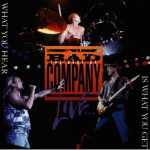 Bad Company What You Hear Is What You Get