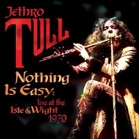 Nothing Is Easy: Live at the Isle of Wight 1970 - Jethro Tull Live