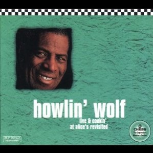Howlin' Wolf Live & Cookin' At Alice's Revisited