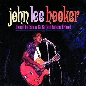 John Lee Hooker Live At The Cafe Au Go-Go (And Soledad Prison)