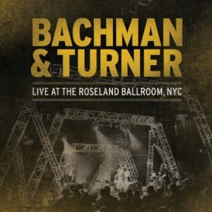 Bachman & Turner Live At The Roseland Ballroom NYC