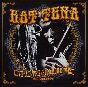 Hot Tuna Live at the Fillmore West 3rd July 1971