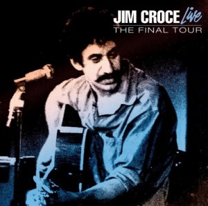 Jim Croce Live The Final Tour