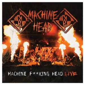 Machine Head Machine Fucking Head Live