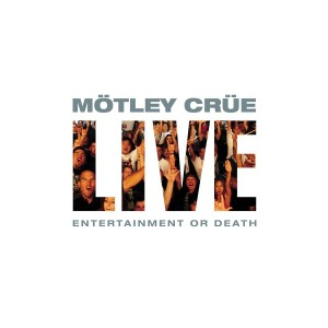 Motley Crue Live Entertainment Or Death