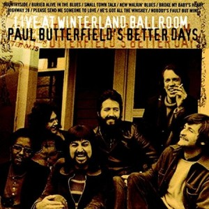 Paul Butterfield and Better Days Live at Winterland Ballroom