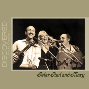 Peter Paul and Mary Discovered Live In Concert