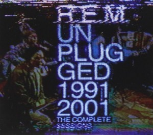 REM Unplugged The Complete 1991 and 2001 Sessions