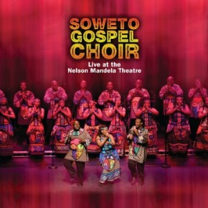 The Soweto Gospel Choir Live at the Nelson Mandela Theatre