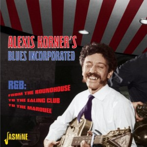 Alexis Korner R&B From The Roundhouse To The Ealing Club To The Marquee
