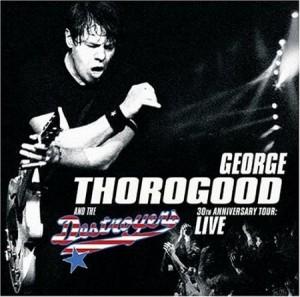 George Thorogood 30th Anniversary Tour Live