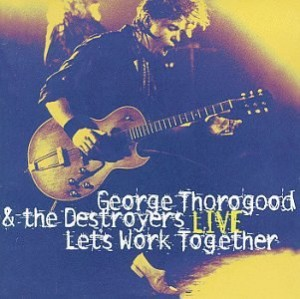 George Thorogood Let's Work Together Live
