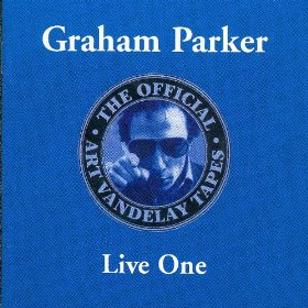 Graham Parker Live One The Official Vandelay Tapes