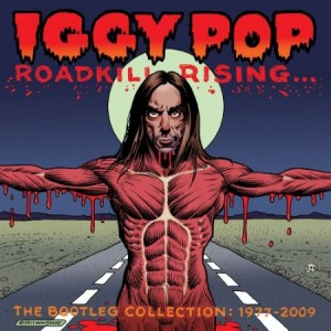 Iggy Pop Roadkill Rising: The Bootleg Collection 1977–2009