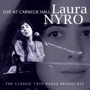 Laura Nyro Live at Carnegie Hall: The Classic 1976 Radio Broadcast