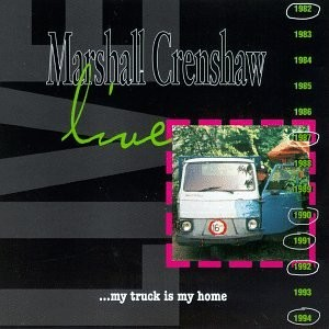 Marshall Crenshaw Live My Truck Is My Home