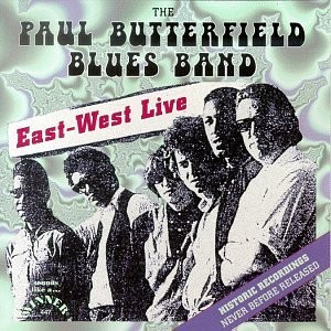 The Paul Butterfield Blues Band East West Live