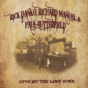 Rick Danko Richard Manuel and Paul Butterfield  Live At The Lone Star Cafe