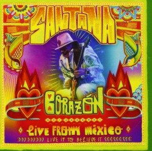 Santana Corazon Live From Mexico Live It To Believe It