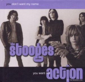 The Stooges You Don't Want My Name You Want My Action