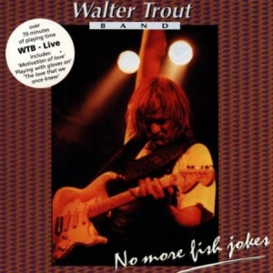 Walter Trout Live No More Fish Jokes