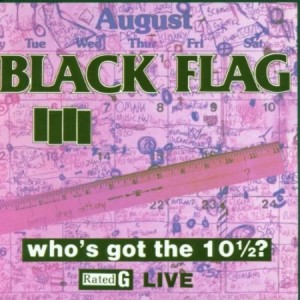Black Flag Who's Got The 10 1/2?