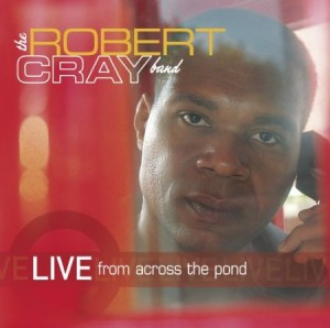 Robert Cray Live From Across The Pond