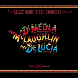 Al DiMeola John McLaughlin Paco DeLucia Friday Night in San Francisco