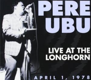 Pere Ubu Live at the Longhorn April 1 1978