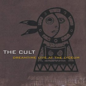 The Cult Dreamtime Live at the Lyceum