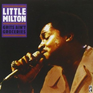 Little Milton Grits Ain't Groceries