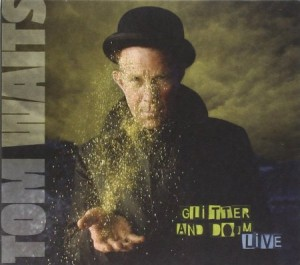 Tom Waits Glitter And Doom Live
