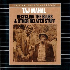 Taj Mahal Recycling The Blues & Other Related Stuff