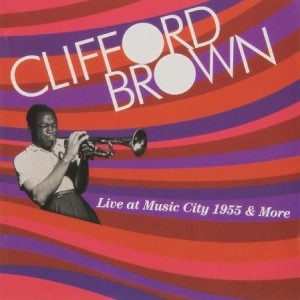 Clifford Brown Live at Music City 1955 & More