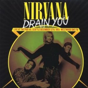 Nirvana Drain You Live At The Pier 48 Seattle December 13th 1993