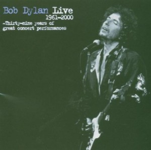 Bob Dylan Live 1961-2000 Thirty-Nine Years Of Great Concert Performances