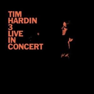 Tim Hardin 3 Live In Concert