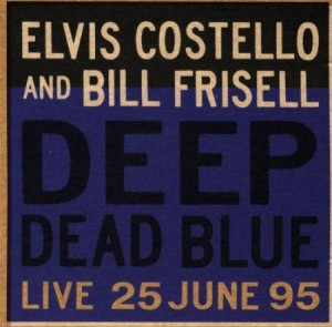 Elvis Costello And Bill Frisell Deep Dead Blue