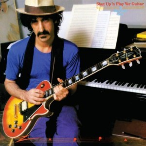 Frank Zappa Shut Up 'n Play Yer Guitar