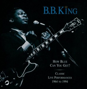 BB King How Blue Can You Get? Classic Live Performances 1964-1994