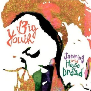 Big Youth Jamming in the House of Dread