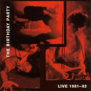 The Birthday Party Live 1981 - 82