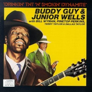 Buddy Guy & Junior Wells Drinkin' TNT 'N' Smokin Dynamite