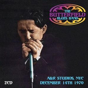 The Paul Butterfield Blues Band Live At A&R Studios