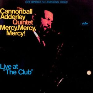 "Cannonball Adderley Mercy, Mercy, Mercy! Live At ""The Club"""
