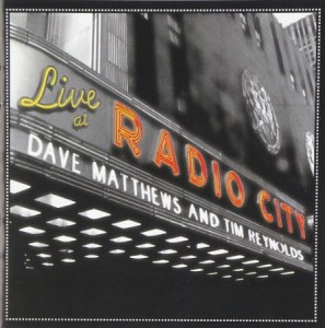 Dave Matthews and Tim Reynolds Live At Radio City