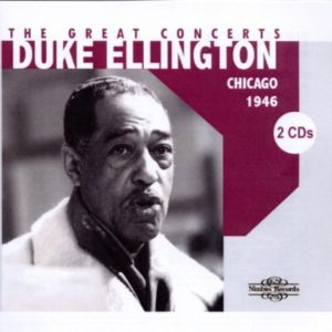 Duke Ellington The Great Concerts Chicago 1946