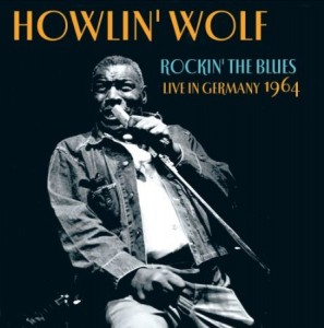 Howlin' Wolf Rockin' The Blues Live In Germany 1964